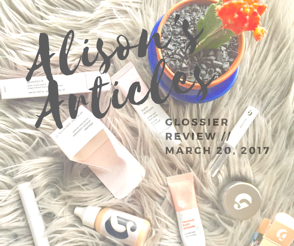 Alison's Articles // Glossier Review